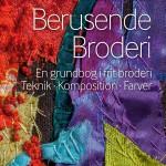 """Forsiden af Bettina Andersen: """"Berusende Broderi"""", udk. 2015 på Brodøsens Forlag. Design: Lars Pryds. Forsidefoto: Ole Akhøj."""